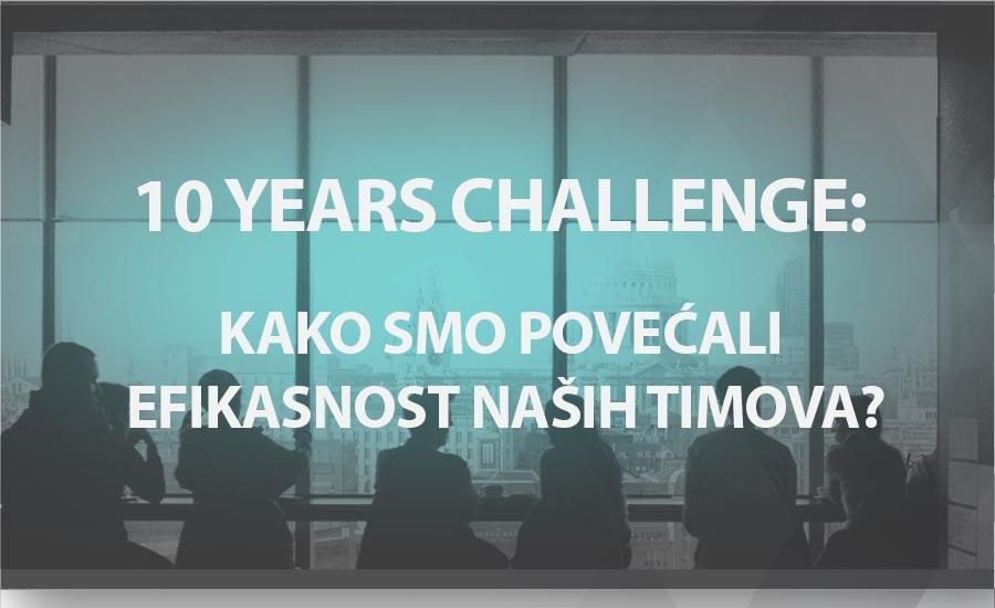 10 years challenge: kako smo povećali efikasnost naših timova?